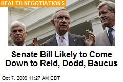 Senate Bill Likely to Come Down to Reid, Dodd, Baucus