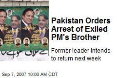 Pakistan Orders Arrest of Exiled PM's Brother