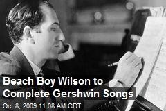 Beach Boy Wilson to Complete Gershwin Songs