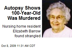 Autopsy Shows 100-Year-Old Was Murdered