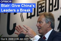 Blair: Give China's Leaders a Break