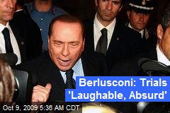 Berlusconi: Trials 'Laughable, Absurd'