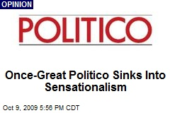 Once-Great Politico Sinks Into Sensationalism