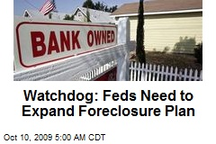 Watchdog: Feds Need to Expand Foreclosure Plan