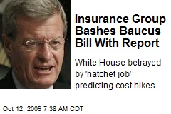 Insurance Group Bashes Baucus Bill With Report