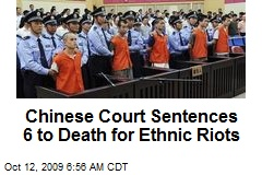 Chinese Court Sentences 6 to Death for Ethnic Riots