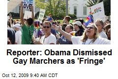 Reporter: Obama Dismissed Gay Marchers as 'Fringe'
