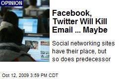 Facebook, Twitter Will Kill Email ... Maybe