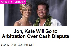 Jon, Kate Will Go to Arbitration Over Cash Dispute