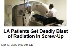 LA Patients Get Deadly Blast of Radiation in Screw-Up