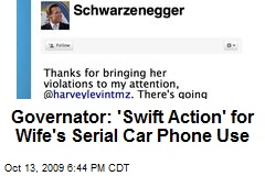Governator: 'Swift Action' for Wife's Serial Car Phone Use