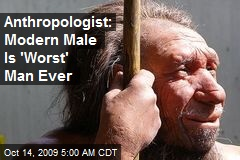 Anthropologist: Modern Male Is 'Worst' Man Ever