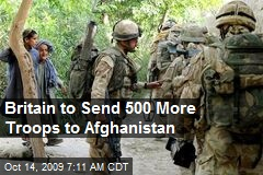 Britain to Send 500 More Troops to Afghanistan