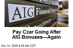 Pay Czar Going After AIG Bonuses—Again