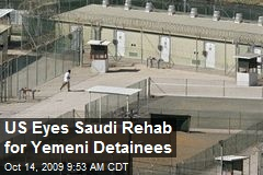 US Eyes Saudi Rehab for Yemeni Detainees