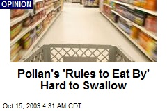 Pollan's 'Rules to Eat By' Hard to Swallow