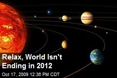 Relax, World Isn't Ending in 2012