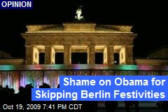 Shame on Obama for Skipping Berlin Festivities