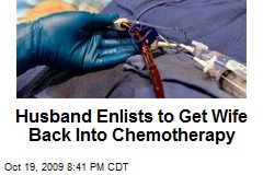Husband Enlists to Get Wife Back Into Chemotherapy