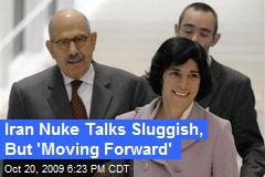 Iran Nuke Talks Sluggish, But 'Moving Forward'