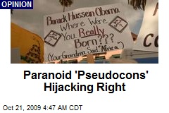 Paranoid 'Pseudocons' Hijacking Right