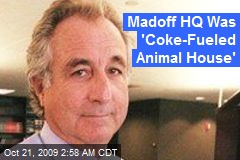Madoff HQ Was 'Coke-Fueled Animal House'