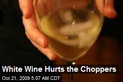 White Wine Hurts the Choppers