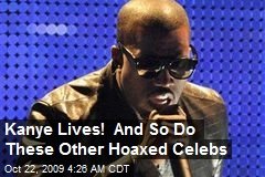Kanye Lives! And So Do These Other Hoaxed Celebs