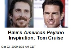 Bale's American Psycho Inspiration: Tom Cruise