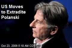 US Moves to Extradite Polanski