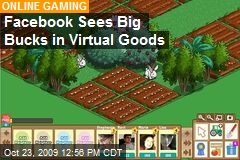 Facebook Sees Big Bucks in Virtual Goods