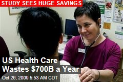US Health Care Wastes $700B a Year