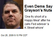 Even Dems Say Grayson's Nuts