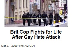 Brit Cop Fights for Life After Gay Hate Attack