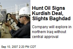 Hunt Oil Signs Kurdish Deal, Slights Baghdad