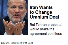 Iran Wants to Change Uranium Deal