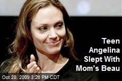 Teen Angelina Slept With Mom's Beau