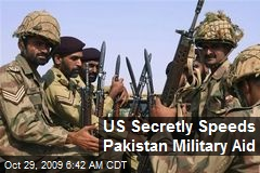 US Secretly Speeds Pakistan Military Aid