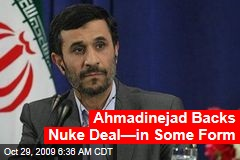 Ahmadinejad Backs Nuke Deal—in Some Form