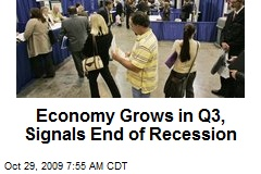 Economy Grows in Q3, Signals End of Recession