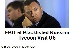 FBI Let Blacklisted Russian Tycoon Visit US