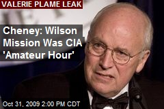Cheney: Wilson Mission Was CIA 'Amateur Hour'