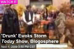'Drunk' Ewoks Storm Today Show, Blogosphere