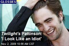 Twilight's Pattinson: 'I Look Like an Idiot'