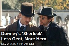 Downey's 'Sherlock': Less Gent, More Hero
