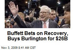 Buffett Bets on Recovery, Buys Burlington for $26B