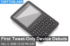 First Tweet-Only Device Debuts