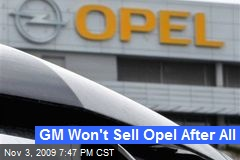 GM Won't Sell Opel After All