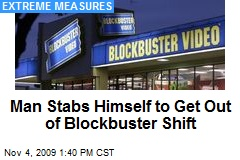 Man Stabs Himself to Get Out of Blockbuster Shift