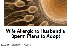Wife Allergic to Husband's Sperm Plans to Adopt